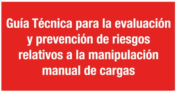 Guía Técnica para la evaluación y prevención de riesgos relativos a la manipulación manual de cargas: