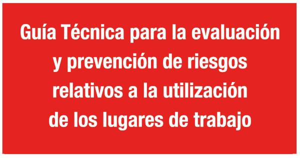 Guía Técnica para la evaluación y prevención de riesgos relativos a la utilización de los lugares de trabajo