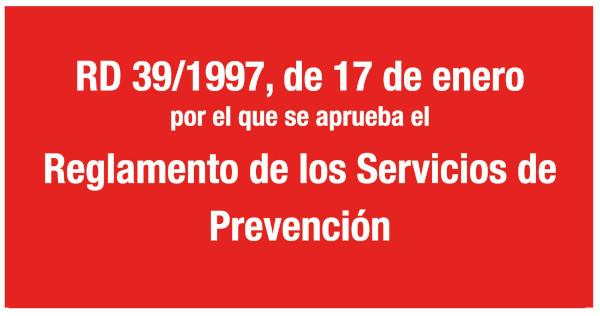 RD 39/1997, de 17 de enero, por el que se aprueba el Reglamento de los Servicios de Prevención