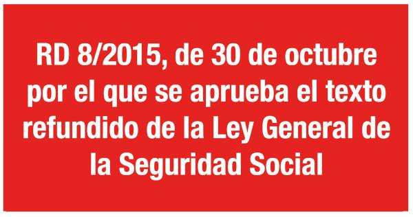 RD 8/2015, de 30 de octubre, por el que se aprueba el texto refundido de la Ley General de la Seguridad Social